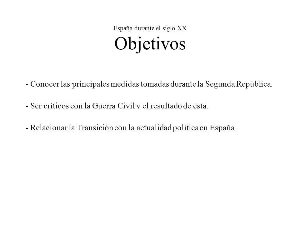 España durante el siglo XX Objetivos - Conocer las principales medidas tomadas durante la Segunda República.