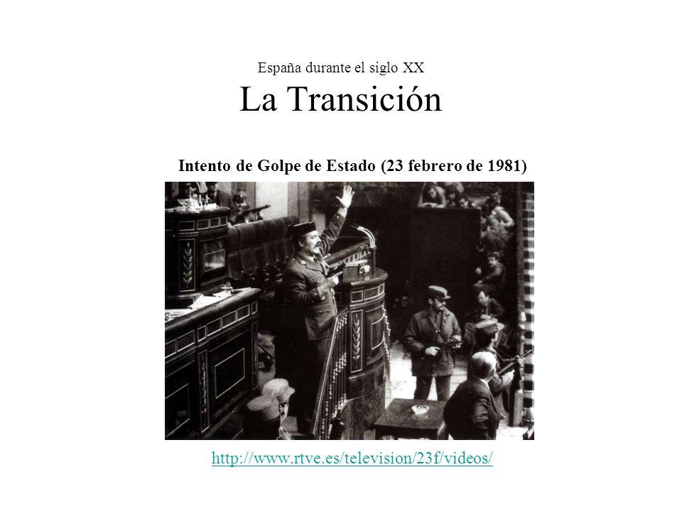 España durante el siglo XX La Transición Intento de Golpe de Estado (23 febrero de 1981) http://www.rtve.es/television/23f/videos/
