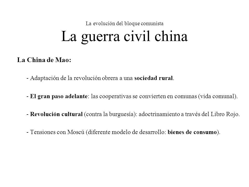 La evolución del bloque comunista La guerra civil china La China de Mao: - Adaptación de la revolución obrera a una sociedad rural.