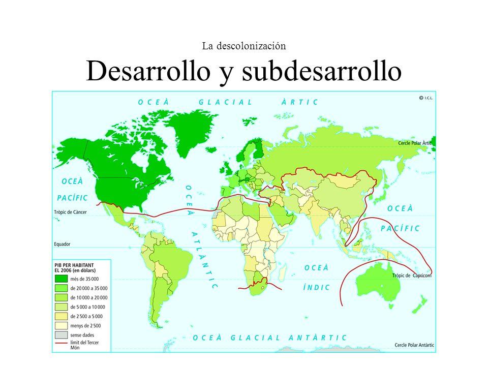 La descolonización Desarrollo y subdesarrollo