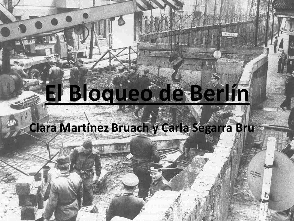 El Bloqueo de Berlín Clara Martínez Bruach y Carla Segarra Bru