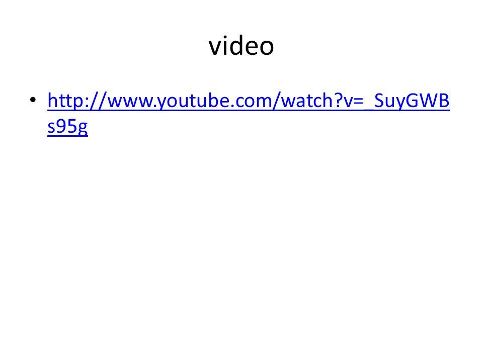 video http://www.youtube.com/watch?v=_SuyGWB s95g http://www.youtube.com/watch?v=_SuyGWB s95g