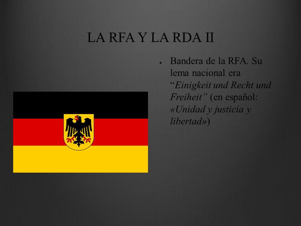 LA RFA Y LA RDA II Bandera de la RFA. Su lema nacional eraEinigkeit und Recht und Freiheit (en español: «Unidad y justicia y libertad»)