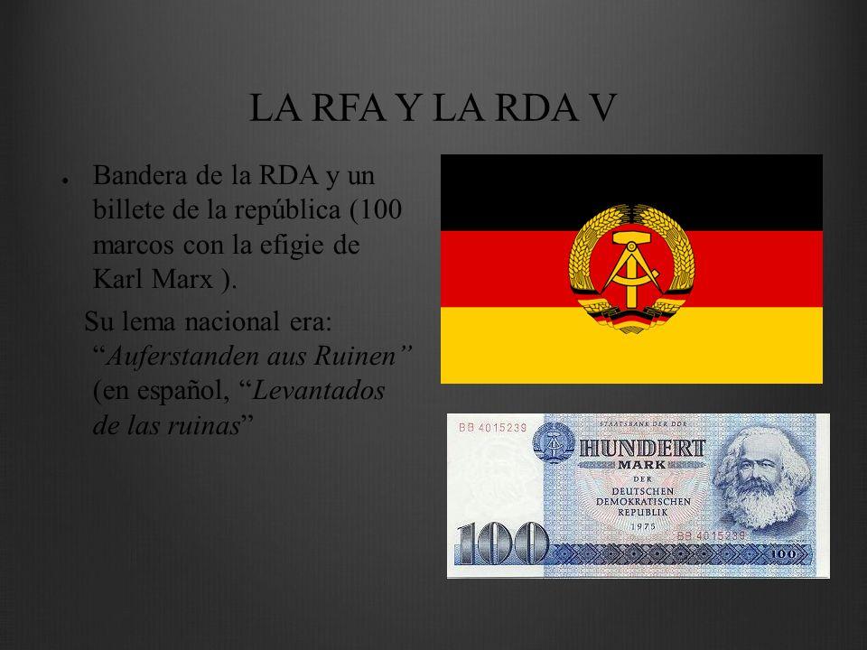 LA RFA Y LA RDA V Bandera de la RDA y un billete de la república (100 marcos con la efigie de Karl Marx ). Su lema nacional era:Auferstanden aus Ruine