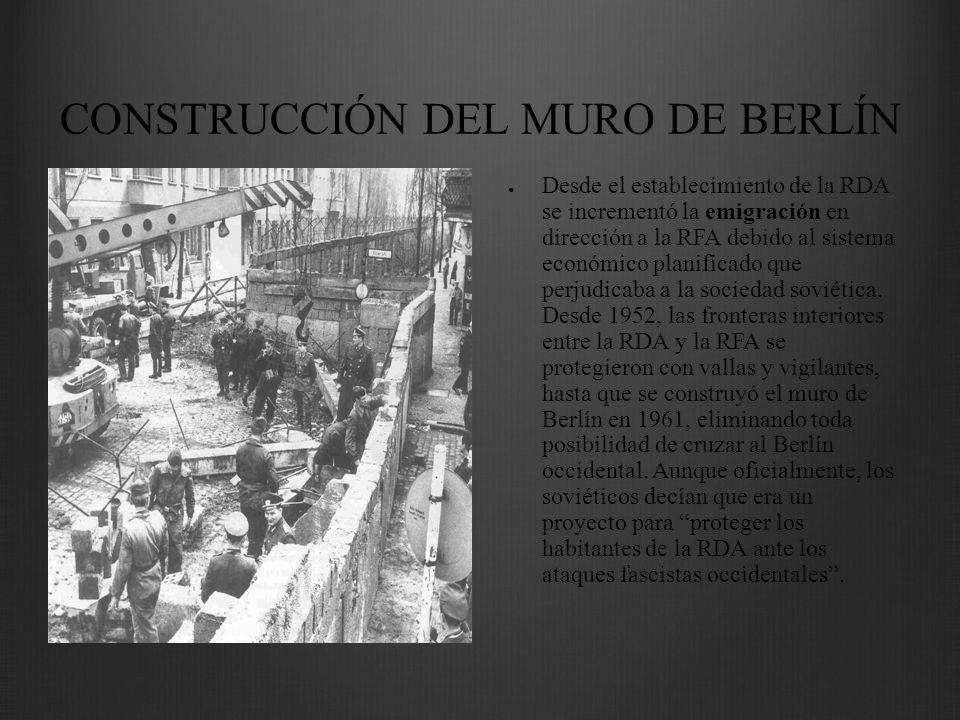 CONSTRUCCIÓN DEL MURO DE BERLÍN Desde el establecimiento de la RDA se incrementó la emigración en dirección a la RFA debido al sistema económico plani