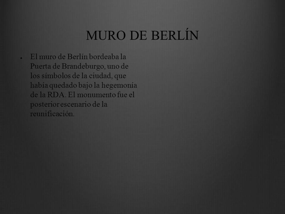 MURO DE BERLÍN El muro de Berlín bordeaba la Puerta de Brandeburgo, uno de los símbolos de la ciudad, que había quedado bajo la hegemonía de la RDA. E