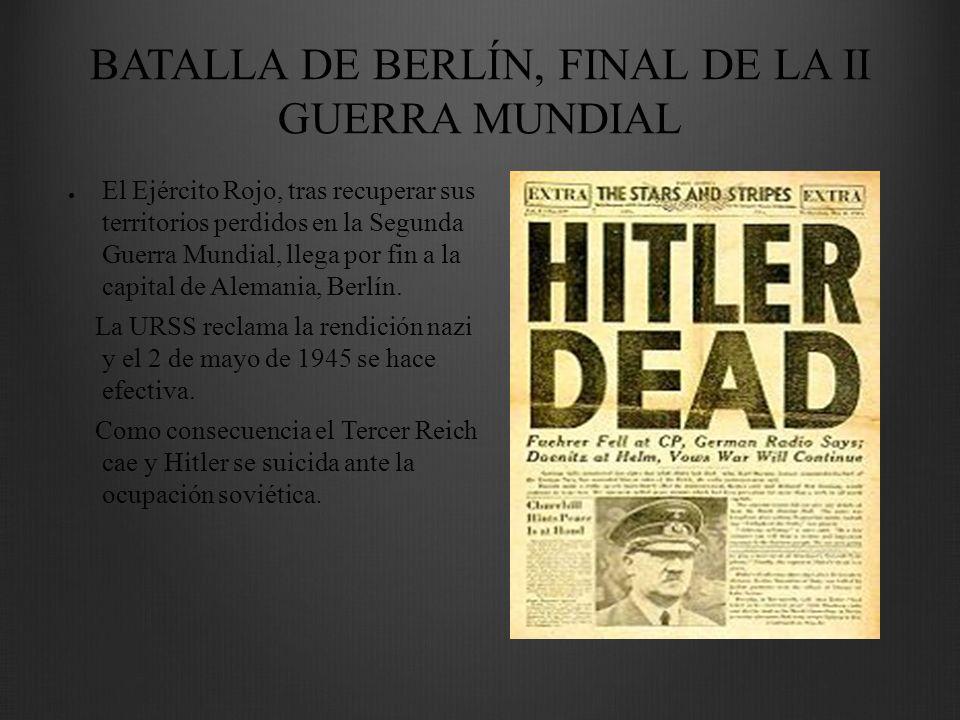 BATALLA DE BERLÍN, FINAL DE LA II GUERRA MUNDIAL El Ejército Rojo, tras recuperar sus territorios perdidos en la Segunda Guerra Mundial, llega por fin