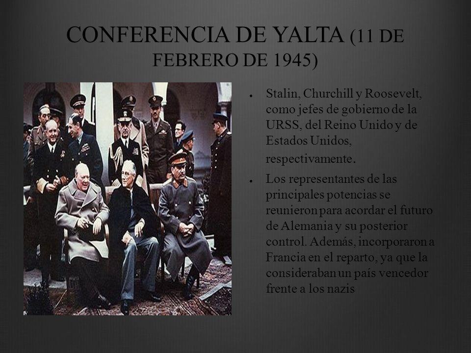 CONFERENCIA DE YALTA (11 DE FEBRERO DE 1945) Stalin, Churchill y Roosevelt, como jefes de gobierno de la URSS, del Reino Unido y de Estados Unidos, re