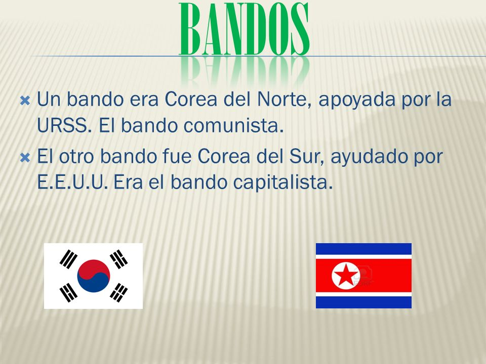 Un bando era Corea del Norte, apoyada por la URSS.