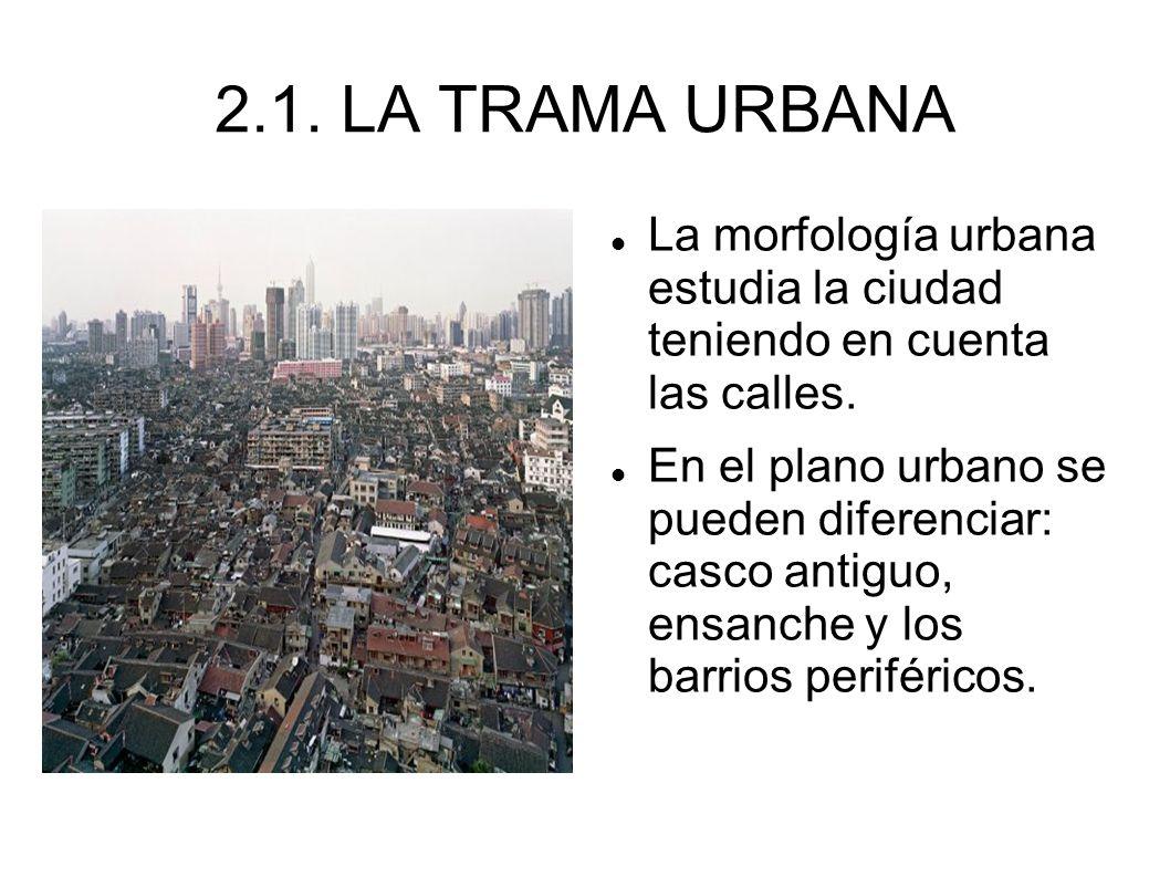 2.1. LA TRAMA URBANA /home/usuario/Desktop/CEL30564.jpg La morfología urbana estudia la ciudad teniendo en cuenta las calles. En el plano urbano se pu