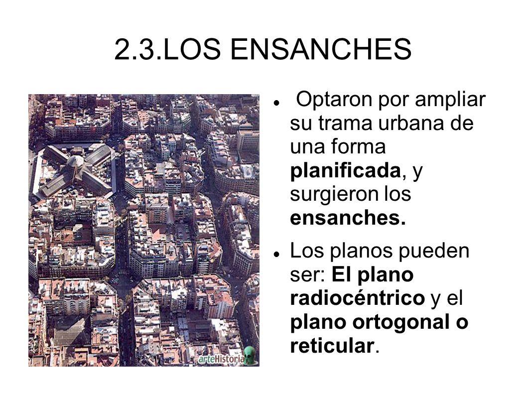 2.3.LOS ENSANCHES Optaron por ampliar su trama urbana de una forma planificada, y surgieron los ensanches. Los planos pueden ser: El plano radiocéntri