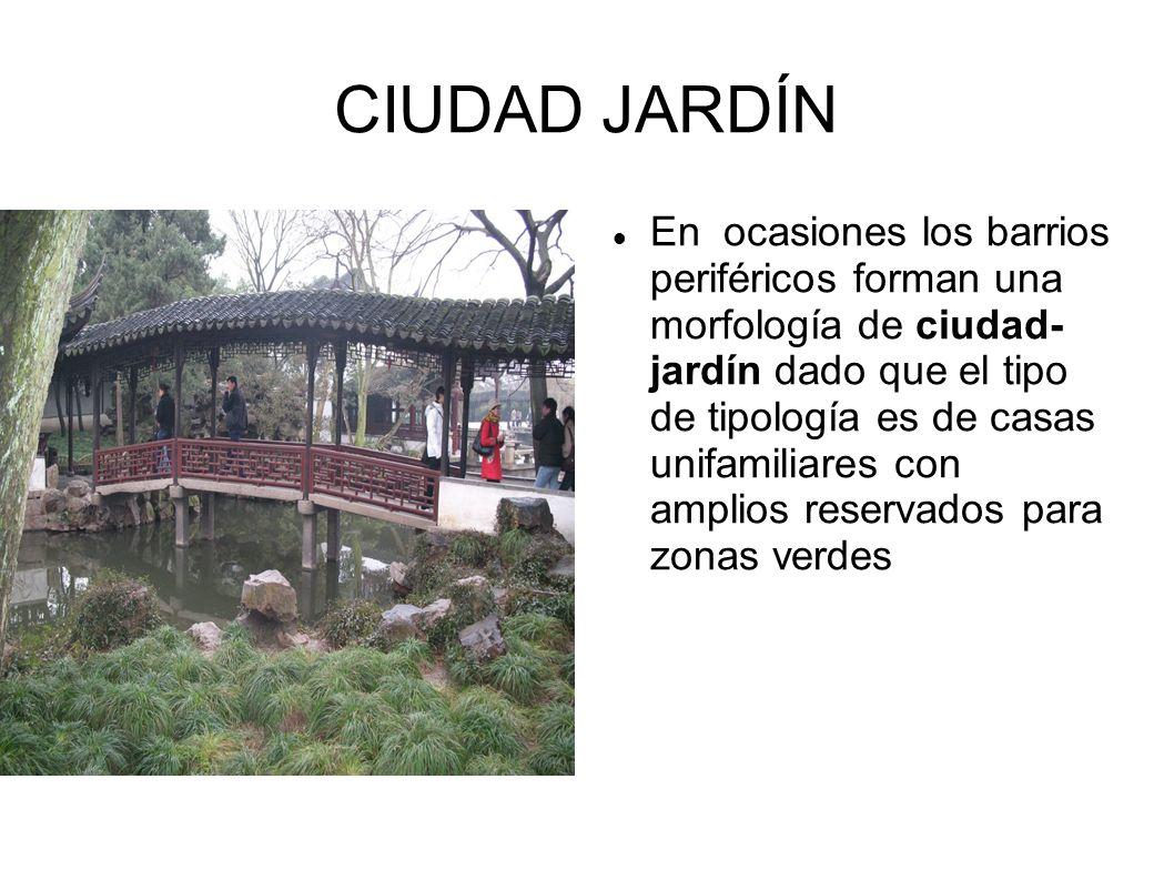 CIUDAD JARDÍN En ocasiones los barrios periféricos forman una morfología de ciudad- jardín dado que el tipo de tipología es de casas unifamiliares con