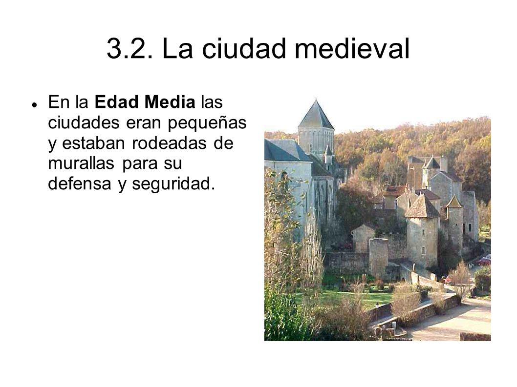En la Edad Media las ciudades eran pequeñas y estaban rodeadas de murallas para su defensa y seguridad. 3.2. La ciudad medieval