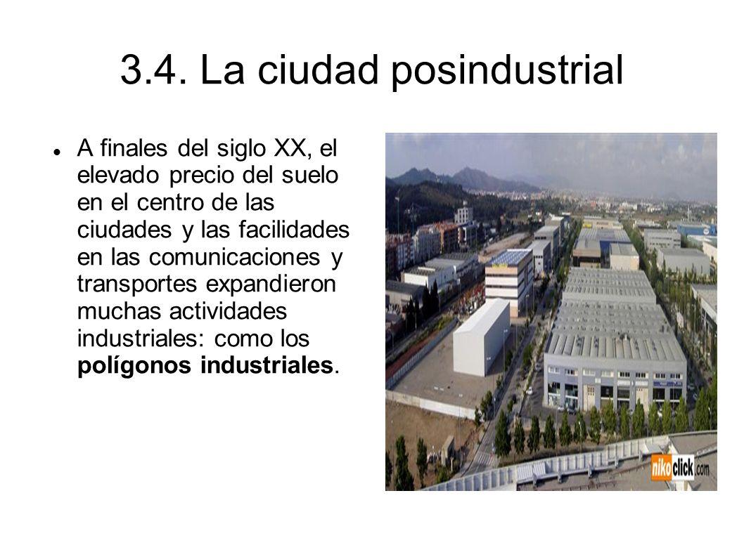 3.4. La ciudad posindustrial A finales del siglo XX, el elevado precio del suelo en el centro de las ciudades y las facilidades en las comunicaciones