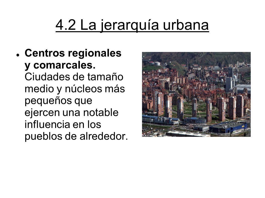 4.2 La jerarquía urbana Centros regionales y comarcales. Ciudades de tamaño medio y núcleos más pequeños que ejercen una notable influencia en los pue