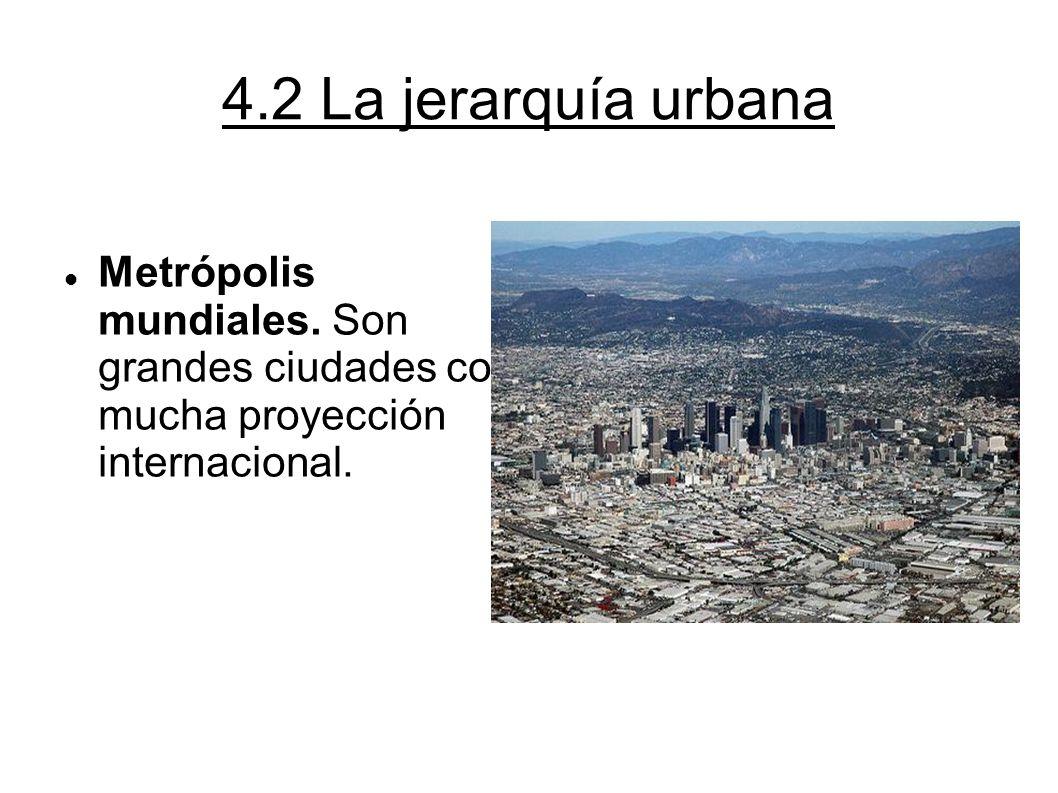 4.2 La jerarquía urbana Metrópolis mundiales. Son grandes ciudades con mucha proyección internacional.