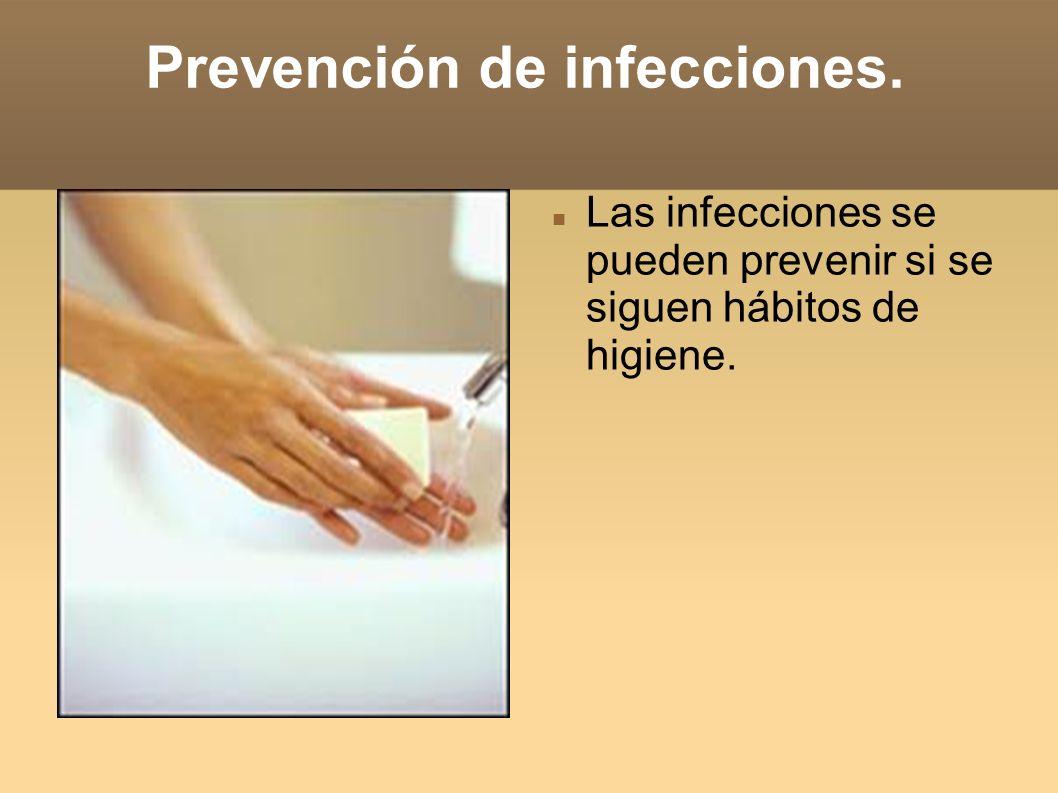Prevención de infecciones. Las infecciones se pueden prevenir si se siguen hábitos de higiene.