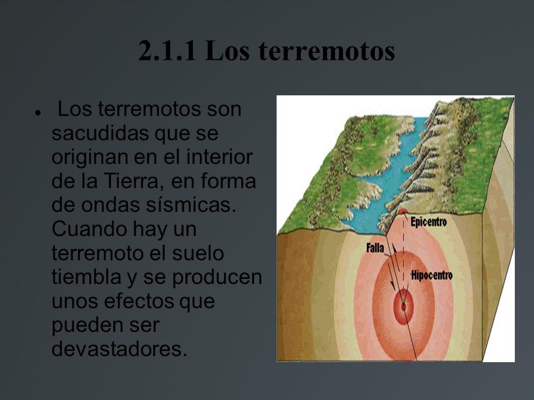 2.1.1 Los terremotos Los terremotos son sacudidas que se originan en el interior de la Tierra, en forma de ondas sísmicas.