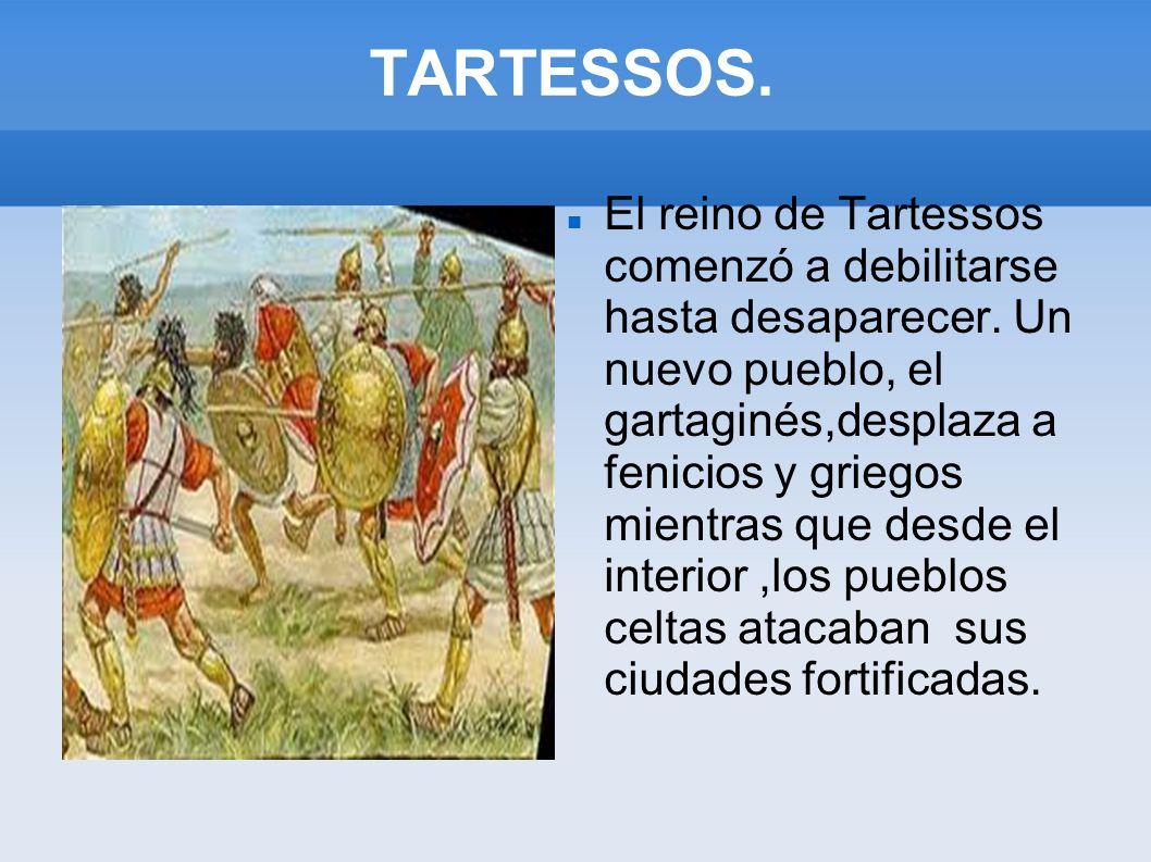 TARTESSOS. El reino de Tartessos comenzó a debilitarse hasta desaparecer. Un nuevo pueblo, el gartaginés,desplaza a fenicios y griegos mientras que de