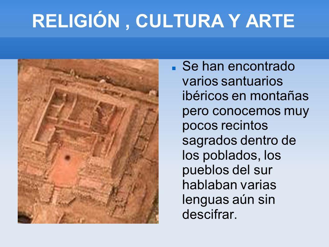 RELIGIÓN, CULTURA Y ARTE Se han encontrado varios santuarios ibéricos en montañas pero conocemos muy pocos recintos sagrados dentro de los poblados, l