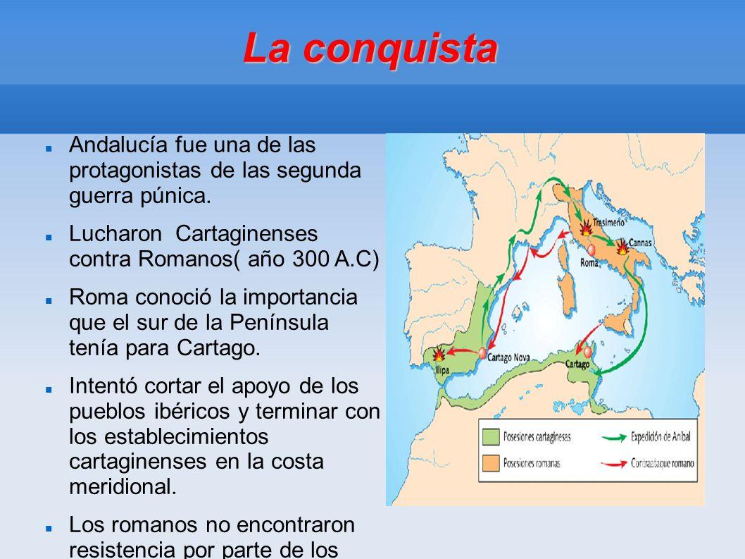 La conquista Andalucía fue una de las protagonistas de las segunda guerra púnica. Lucharon Cartaginenses contra Romanos( año 300 A.C) Roma conoció la