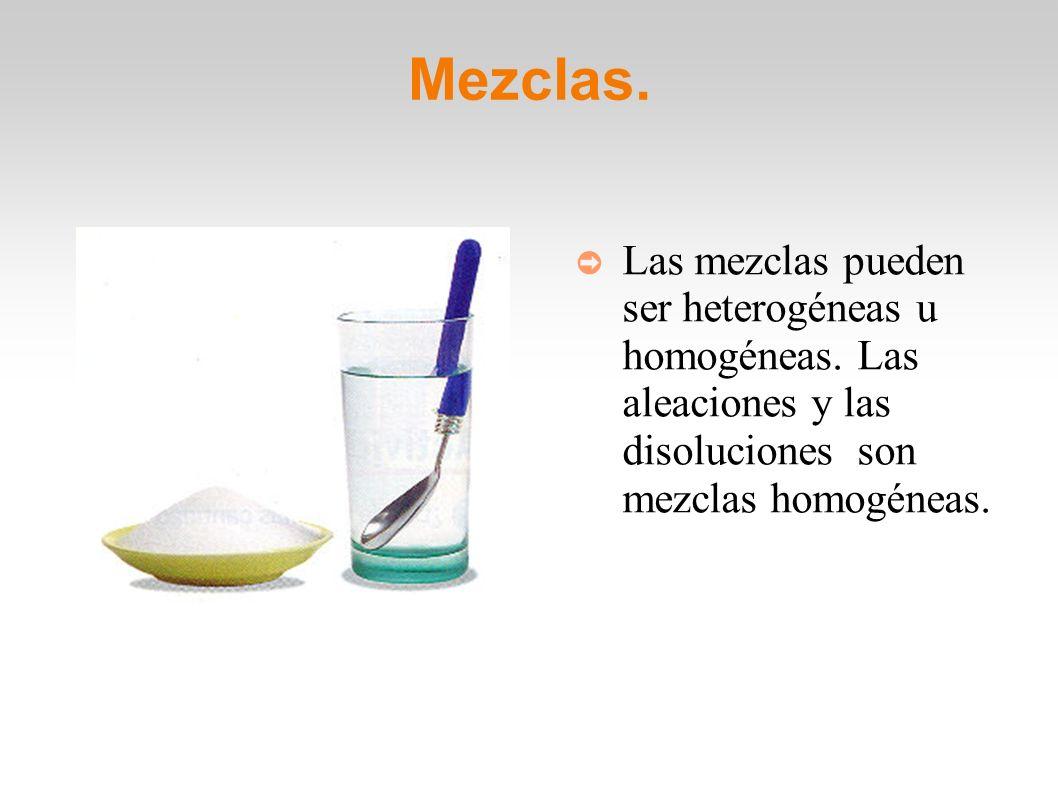 Mezclas. Las mezclas pueden ser heterogéneas u homogéneas. Las aleaciones y las disoluciones son mezclas homogéneas.