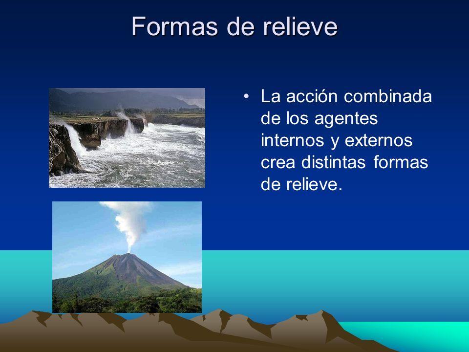 Formas de relieve La acción combinada de los agentes internos y externos crea distintas formas de relieve.