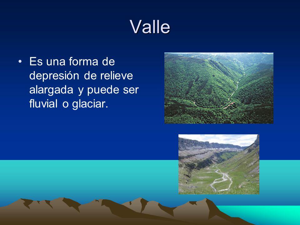 Valle Es una forma de depresión de relieve alargada y puede ser fluvial o glaciar.