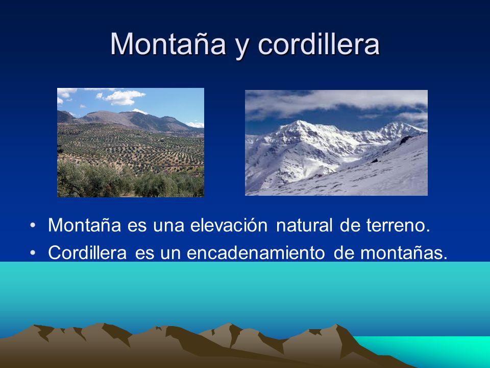 Montaña y cordillera Montaña es una elevación natural de terreno.