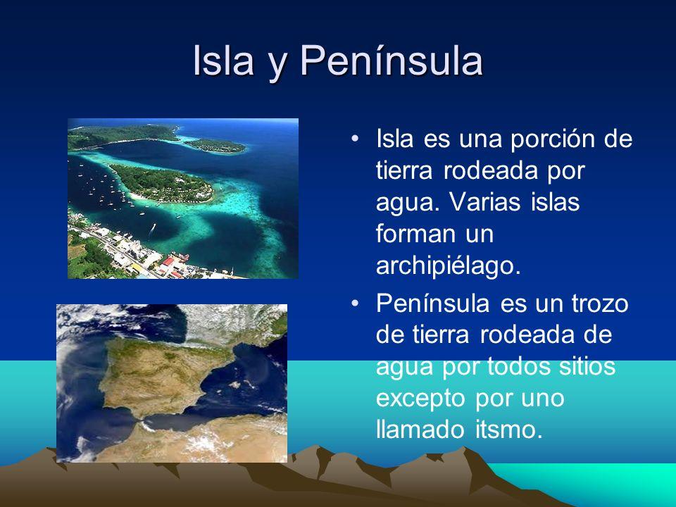 Isla y Península Isla es una porción de tierra rodeada por agua.