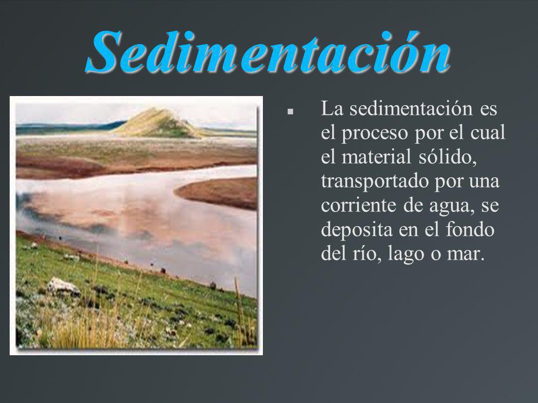 Sedimentación La sedimentación es el proceso por el cual el material sólido, transportado por una corriente de agua, se deposita en el fondo del río,