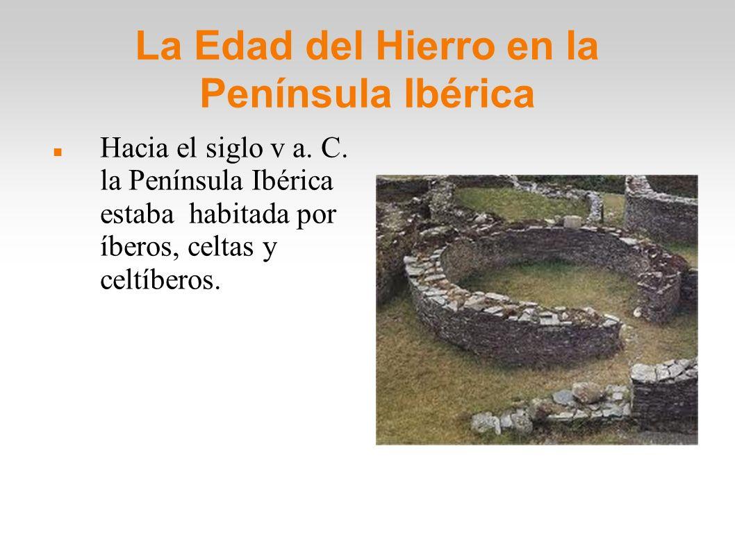 La Edad del Hierro en la Península Ibérica Hacia el siglo v a. C. la Península Ibérica estaba habitada por íberos, celtas y celtíberos.