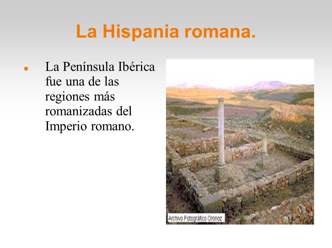 La Hispania romana. La Península Ibérica fue una de las regiones más romanizadas del Imperio romano.