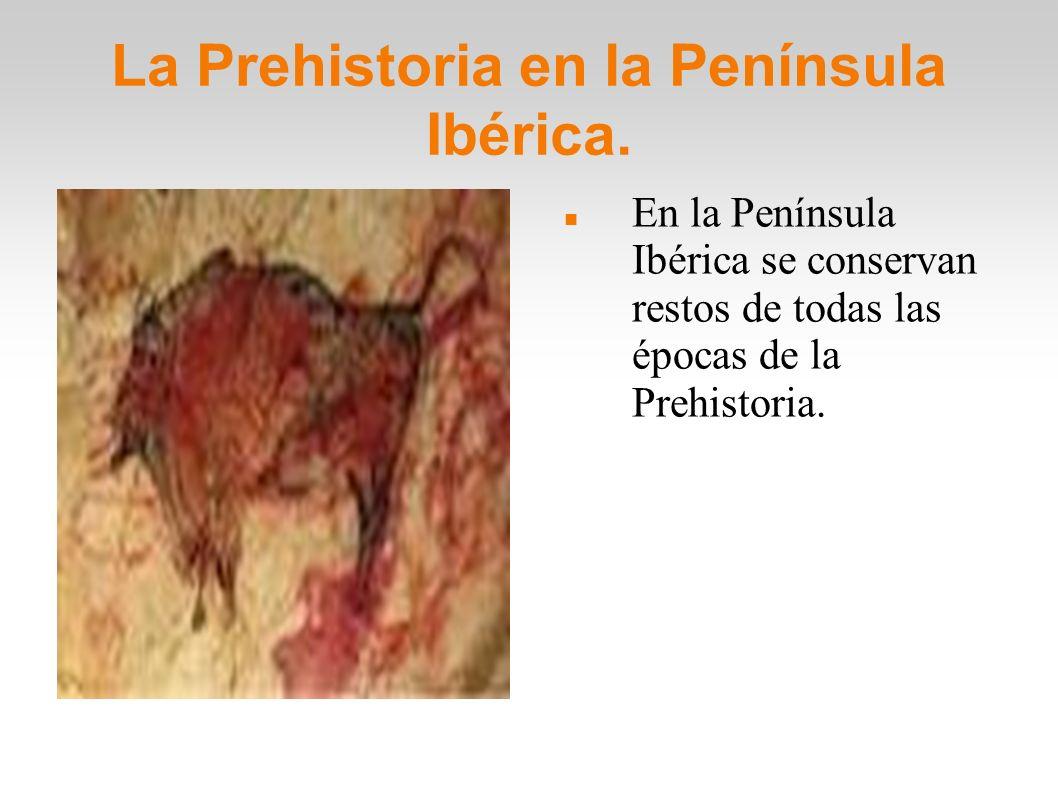 La Prehistoria en la Península Ibérica. En la Península Ibérica se conservan restos de todas las épocas de la Prehistoria.