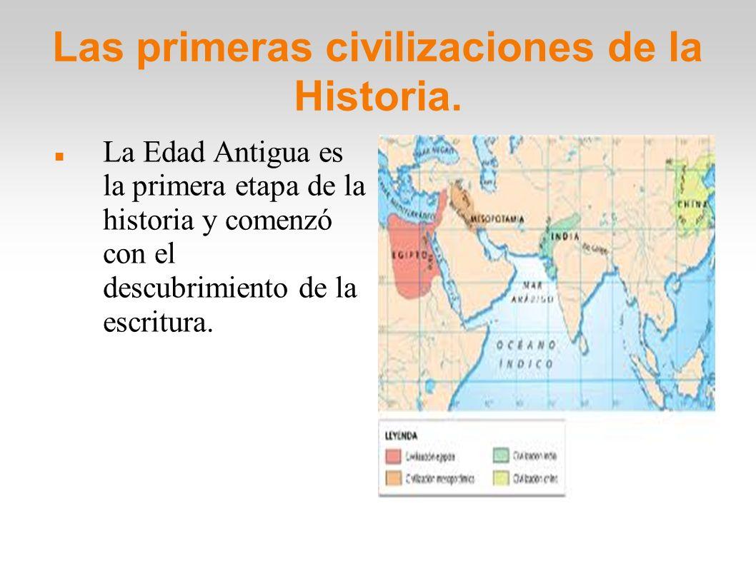 Las primeras civilizaciones de la Historia. La Edad Antigua es la primera etapa de la historia y comenzó con el descubrimiento de la escritura.