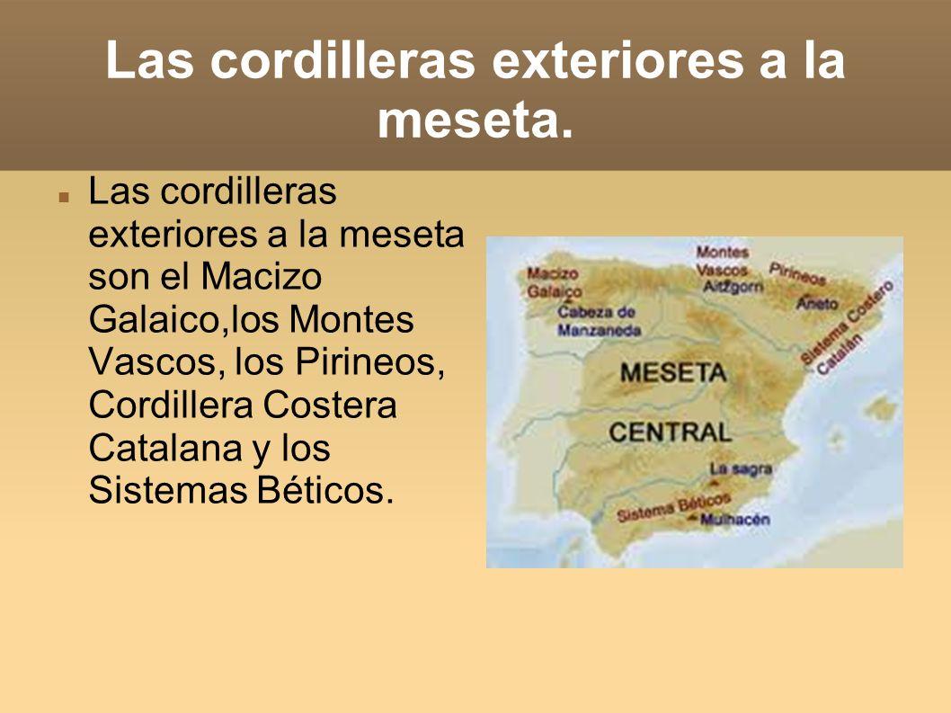 Las cordilleras exteriores a la meseta. Las cordilleras exteriores a la meseta son el Macizo Galaico,los Montes Vascos, los Pirineos, Cordillera Coste