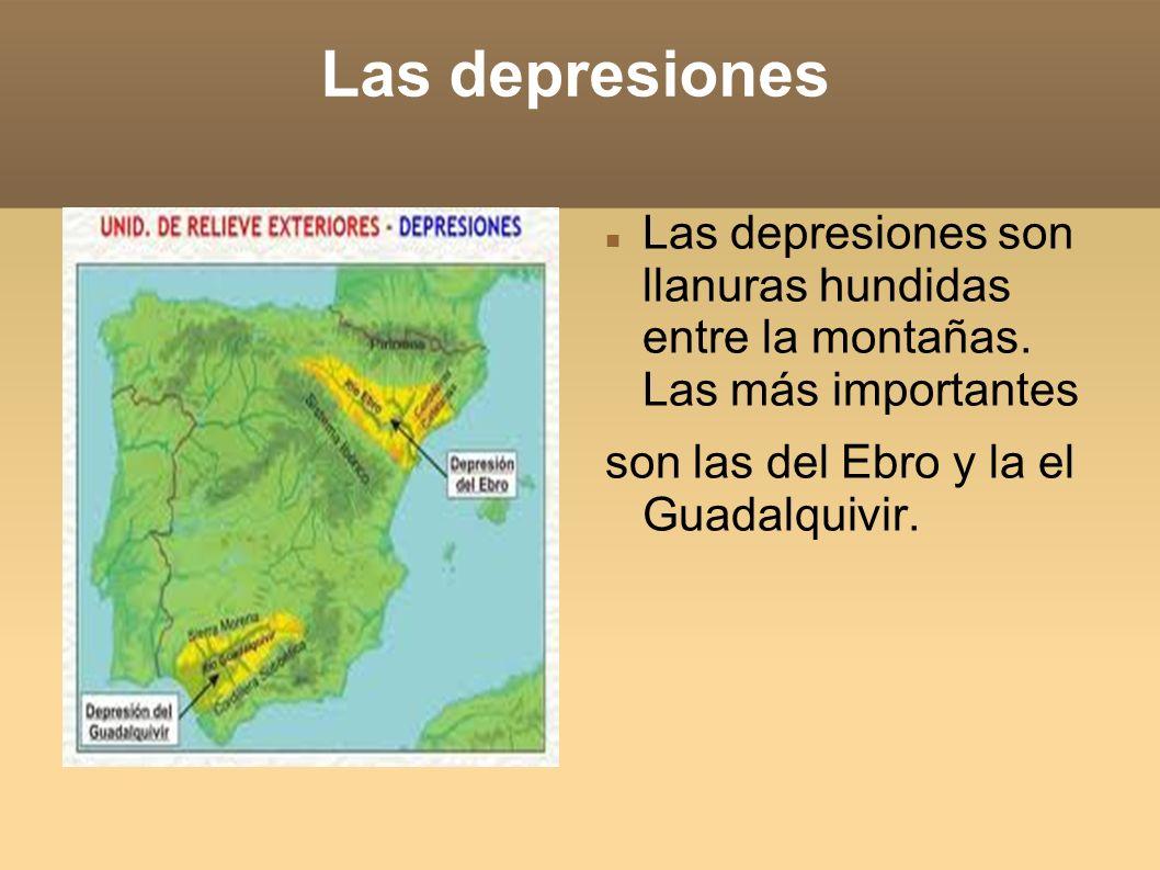Las depresiones Las depresiones son llanuras hundidas entre la montañas. Las más importantes son las del Ebro y la el Guadalquivir.