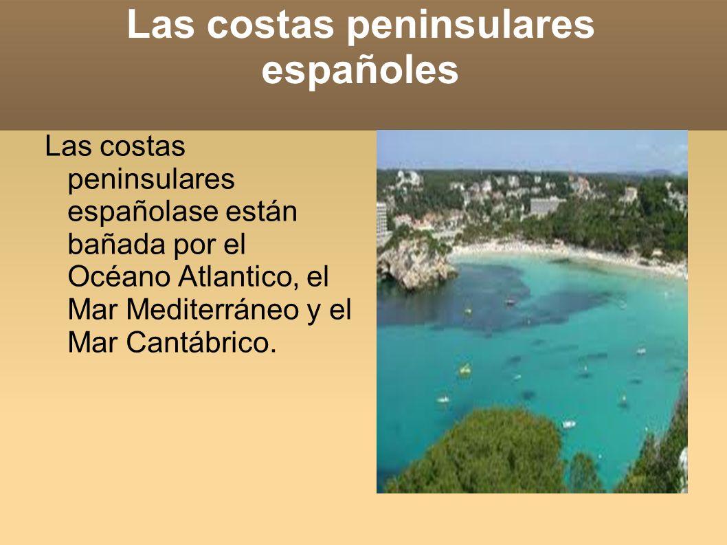Las costas peninsulares españoles Las costas peninsulares españolase están bañada por el Océano Atlantico, el Mar Mediterráneo y el Mar Cantábrico.