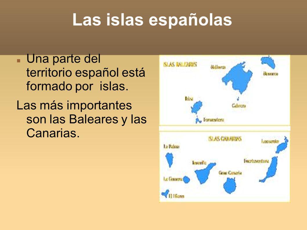 Las islas españolas Una parte del territorio español está formado por islas. Las más importantes son las Baleares y las Canarias.