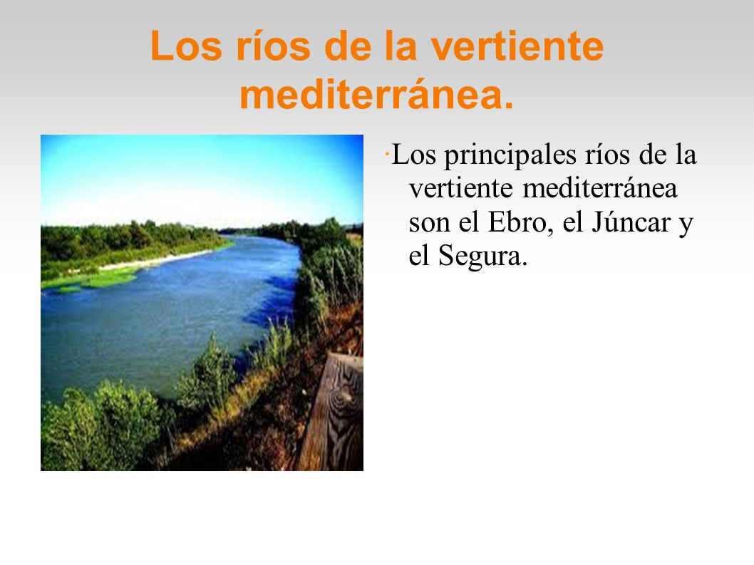 Los ríos de la vertiente mediterránea. ·Los principales ríos de la vertiente mediterránea son el Ebro, el Júncar y el Segura.