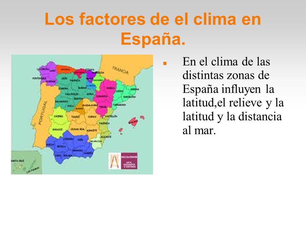 Los factores de el clima en España. En el clima de las distintas zonas de España influyen la latitud,el relieve y la latitud y la distancia al mar.