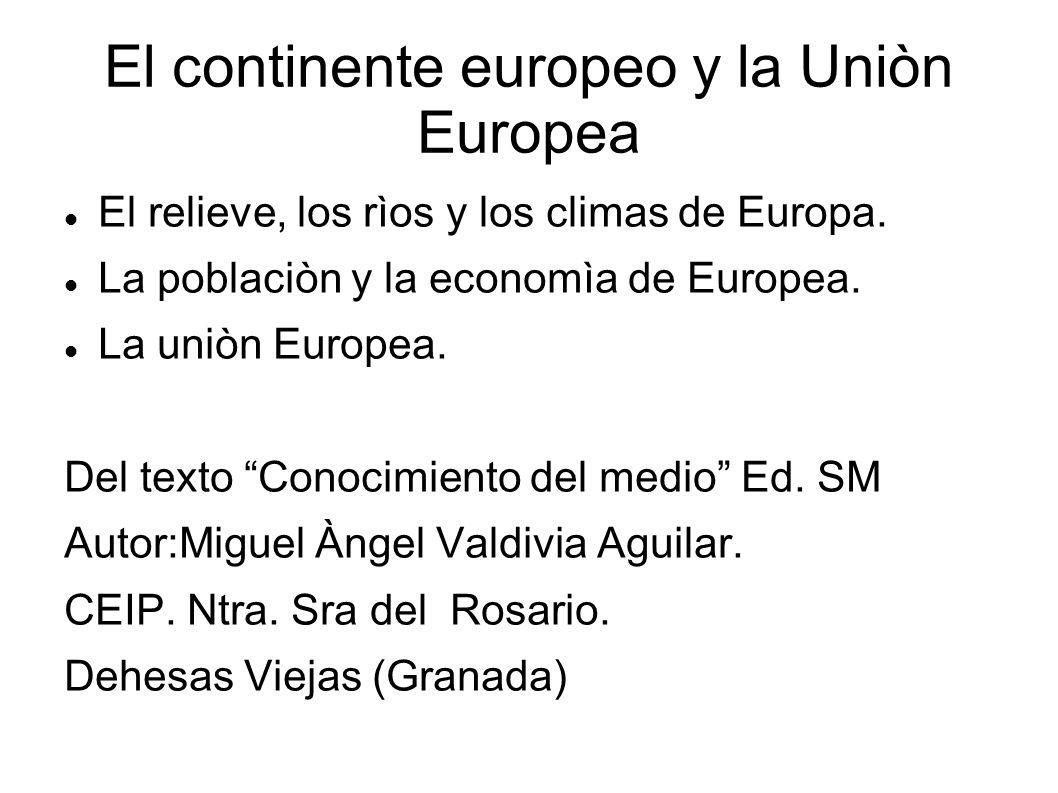 El continente europeo y la Uniòn Europea El relieve, los rìos y los climas de Europa. La poblaciòn y la economìa de Europea. La uniòn Europea. Del tex