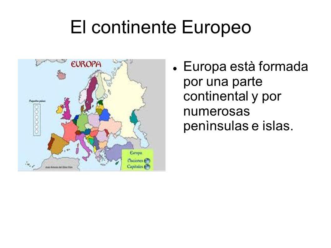 El continente Europeo Europa està formada por una parte continental y por numerosas penìnsulas e islas.