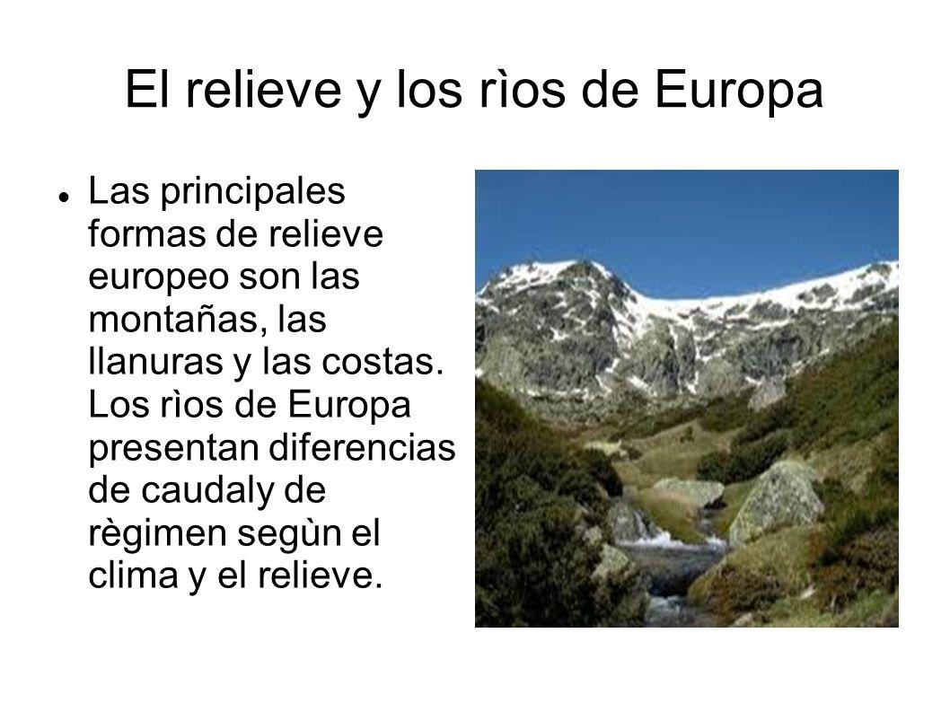 El relieve y los rìos de Europa Las principales formas de relieve europeo son las montañas, las llanuras y las costas. Los rìos de Europa presentan di