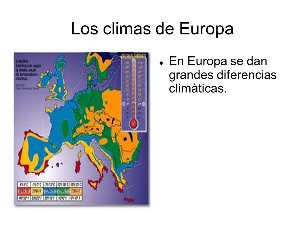 Los climas de Europa En Europa se dan grandes diferencias climàticas.