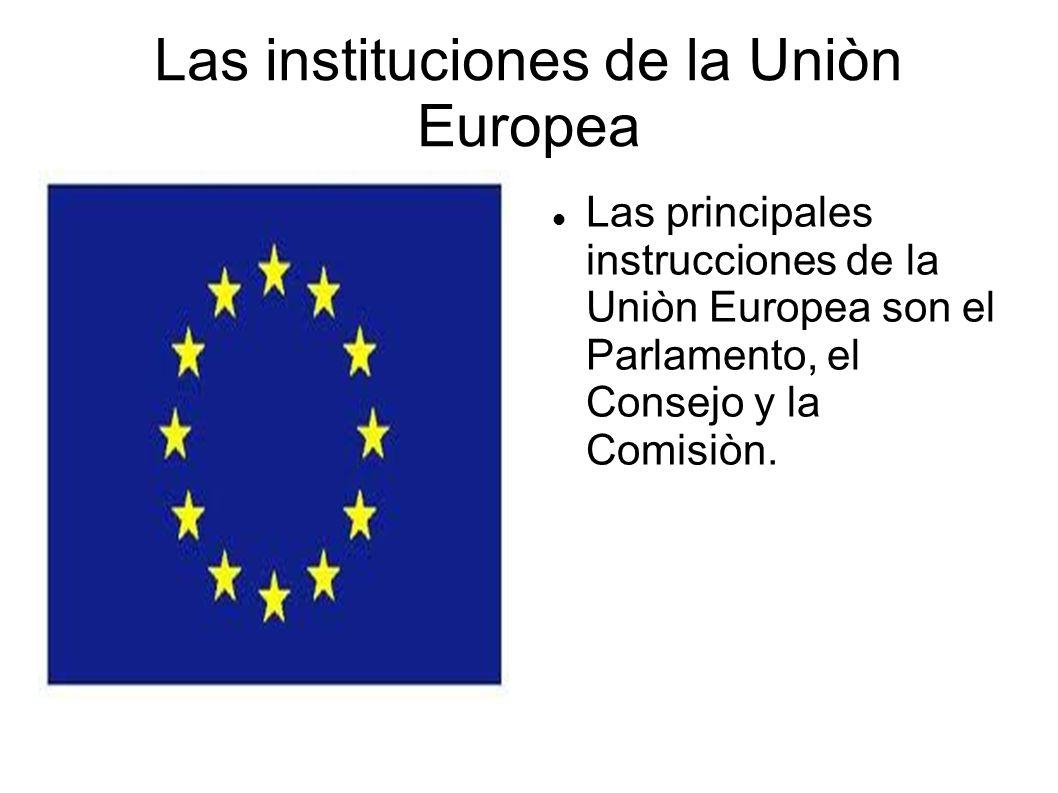 Las instituciones de la Uniòn Europea Las principales instrucciones de la Uniòn Europea son el Parlamento, el Consejo y la Comisiòn.