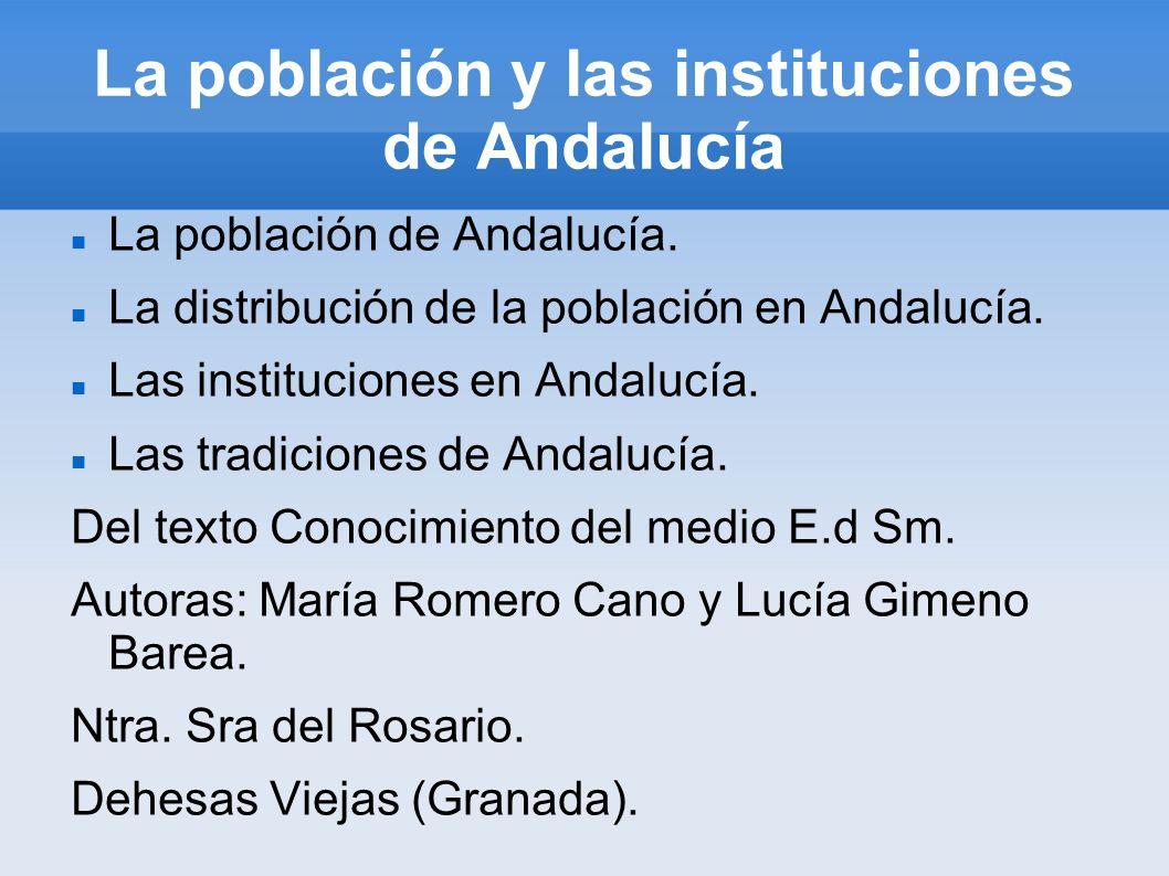 La población y las instituciones de Andalucía La población de Andalucía. La distribución de la población en Andalucía. Las instituciones en Andalucía.