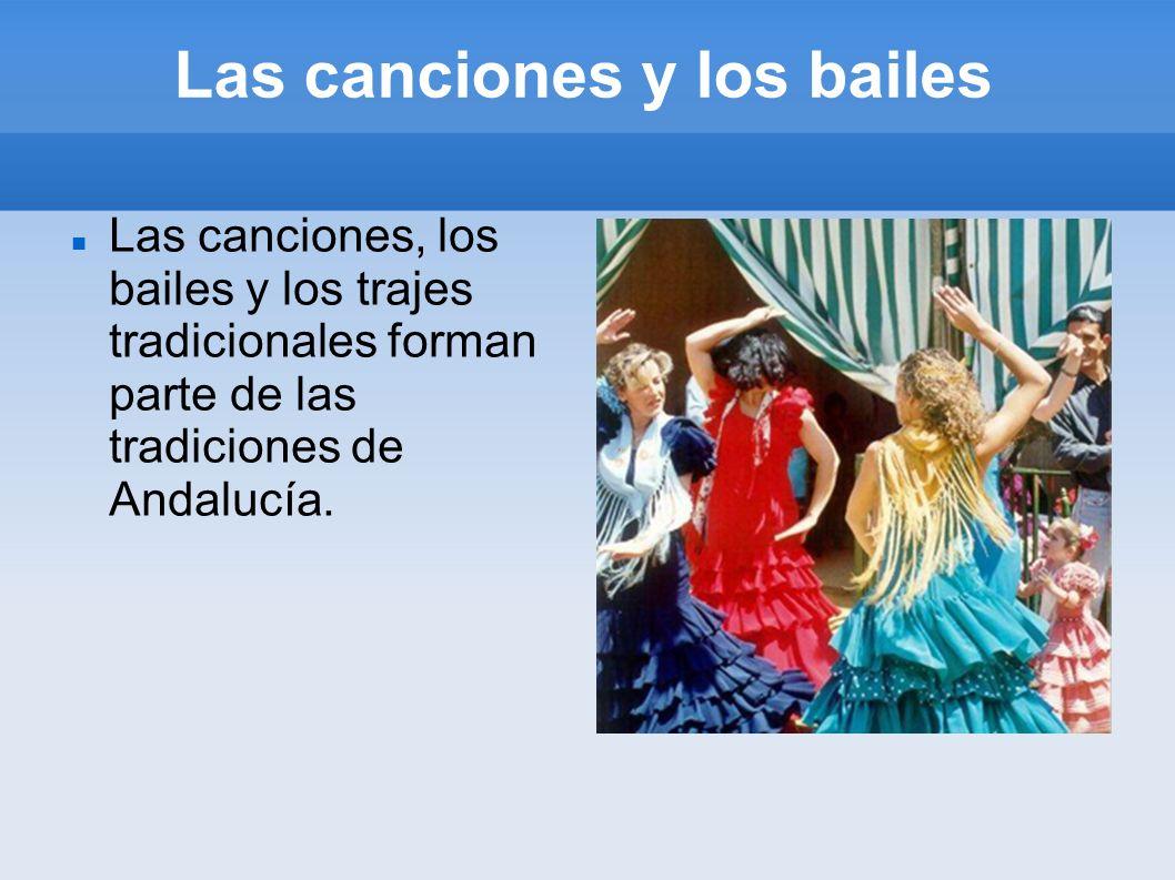 Las canciones y los bailes Las canciones, los bailes y los trajes tradicionales forman parte de las tradiciones de Andalucía.