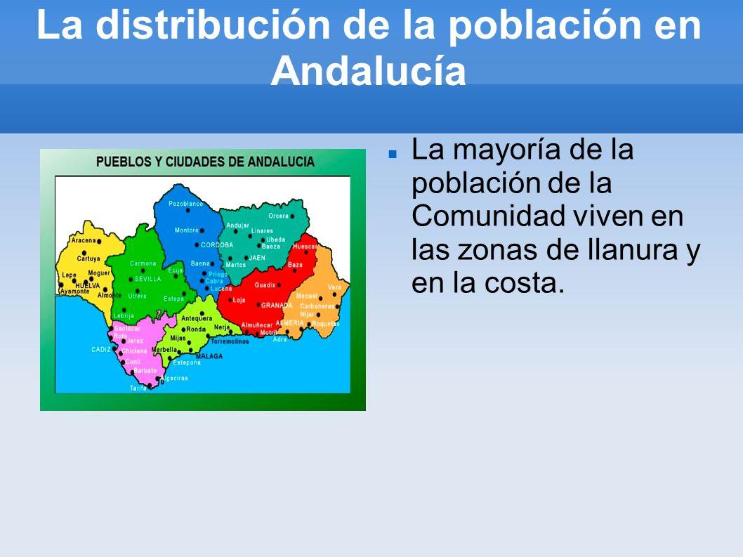 La distribución de la población en Andalucía La mayoría de la población de la Comunidad viven en las zonas de llanura y en la costa.
