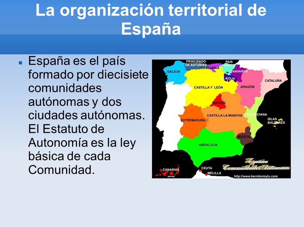 La organización territorial de España España es el país formado por diecisiete comunidades autónomas y dos ciudades autónomas. El Estatuto de Autonomí